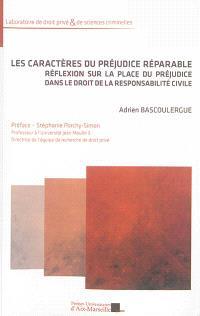 Les caractères du préjudice réparable : réflexion sur la place du préjudice dans le droit de la responsabilité civile