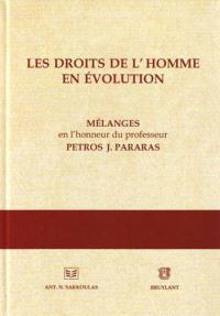 Les droits de l'homme en évolution : mélanges en l'honneur du professeur Petros J. Pararas