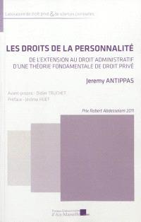 Les droits de la personnalité : de l'extension au droit administratif d'une théorie fondamentale de droit privé