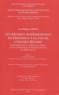 Les régimes matrimoniaux en Provence à la fin de l'Ancien Régime : contribution à l'étude du droit et de la pratique notariale en pays de droit écrit