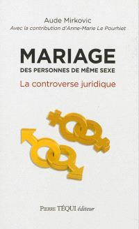 Mariage des personnes de même sexe : la controverse juridique
