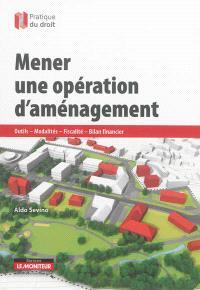 Mener une opération d'aménagement : outils, modalités, fiscalité, bilan financier