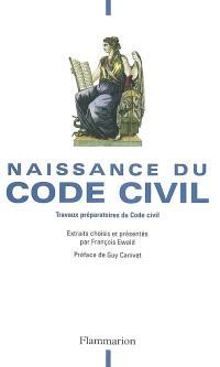 Naissance du code civil : la raison du législateur : travaux préparatoires du code civil
