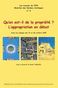 Qu'en est-il de la propriété ? : l'appropriation en débat : actes du colloque des 27 et 28 octobre 2005