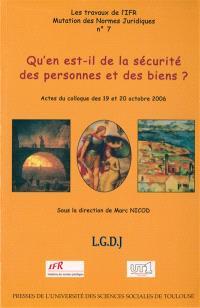 Qu'en est-il de la sécurité des personnes et des biens ? : actes du colloque des 19 et 20 octobre 2006