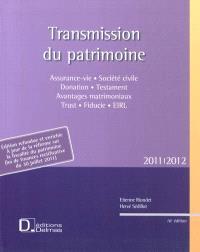 Transmission du patrimoine 2011-2012 : assurance-vie, société civile, donation, testament, avantages matrimoniaux, trust, fiducie, EIRL
