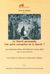 La liberté personnelle : une autre conception de la liberté ? : actes du colloque du centre d'études et de recherches constitutionnelles et politiques