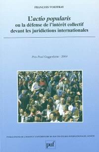 L'actio popularis ou La défense de l'intérêt collectif devant les juridictions internationales