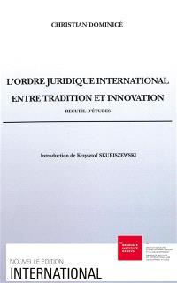L'ordre juridique international entre tradition et innovation : recueil d'études