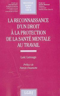 La reconnaissance d'un droit à la protection de la santé mentale au travail