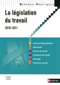 La législation du travail 2010-2011 : cadre juridique général, expression, contrat de travail, conditions de travail, chômage, protection sociale