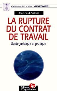 La rupture du contrat de travail : guide juridique et pratique