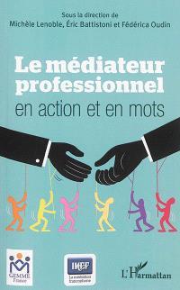 Le médiateur professionnel en action et en mots