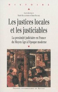 Les justices locales et les justiciables : la proximité judiciaire en France du Moyen Age à l'époque moderne