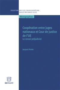 Coopération entre juges nationaux et Cour de justice de l'Union européenne : le renvoi préjudiciel