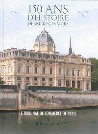 150 ans d'histoire derrière ces murs : le Tribunal de commerce de Paris