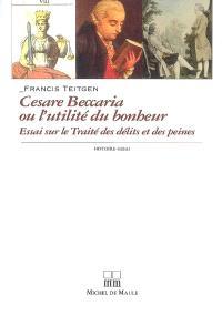 Cesare Beccaria ou L'utilité du bonheur : essai sur le Traité des délits et des peines (1764)