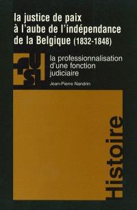 La justice de paix à l'aube de l'indépendance de la Belgique (1832-1848) : la professionnalisation d'une fonction judiciaire