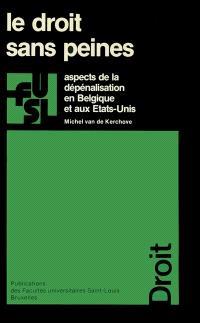 Le Droit sans peines : aspects de la dépénalisation en Belgique et aux Etats-Unis