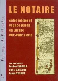 Le notaire, entre métier et espace public en Europe : VIIIe-XVIIIe siècle