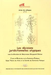 Les décisions juridictionnelles atypiques : actes du colloque du 1er avril 2005
