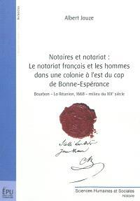 Notaires et notariat : le notariat français et les hommes dans une colonie à l'est du cap de Bonne-Espérance : Bourbon-La Réunion, 1668-milieu du XIXe siècle