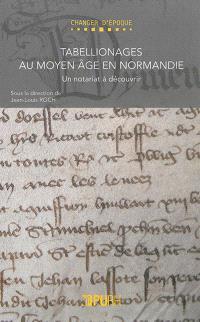 Tabellionages au Moyen Age en Normandie : un notariat à découvrir