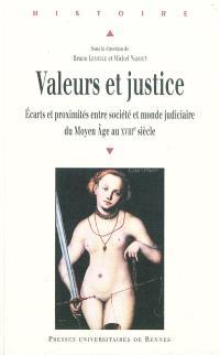 Valeurs et justice : écarts et proximités entre société et monde judiciaire du Moyen Age au XVIIIe siècle : actes des journées d'études tenues à l'Université d'Angers, 27 avril 2007-5 juin 2008