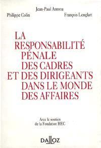 La responsabilité pénale des cadres et dirigeants dans le monde des affaires