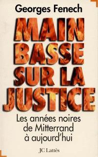 Main basse sur la Justice : les années noires, de Mitterrand à aujourd'hui