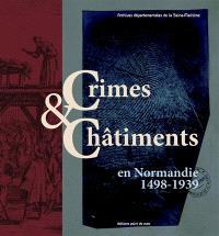 Crimes & châtiments en Normandie : 1498-1939