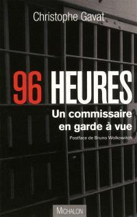 96 heures : un commissaire en garde à vue