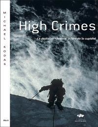 High crimes : le destin de l'Everest à l'ère de la cupidité