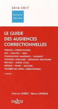 Le guide des audiences correctionnelles 2016-2017 : tribunal correctionnel, chambre des appels correctionnels