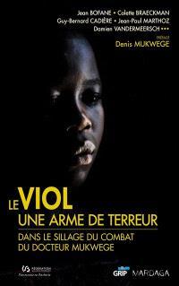 Le viol, une arme de terreur : dans le sillage du combat du docteur Mukwege