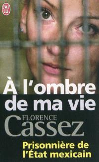 A l'ombre de ma vie : prisonnière de l'Etat mexicain : témoignage