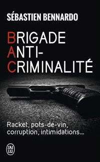 Brigade anti-criminalité : racket, pots-de-vin, corruption, intimidations...
