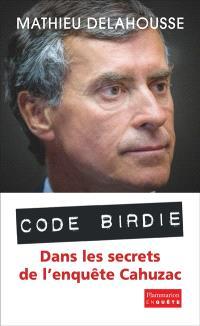 Code Birdie : les derniers secrets de l'affaire Cahuzac