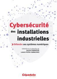 Cybersécurité des installations industrielles : défendre ses systèmes numériques