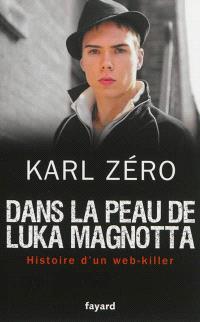 Dans la peau de Luka Magnotta : histoire d'un Web-killer