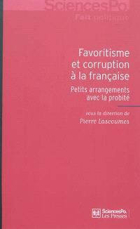 Favoritisme et corruption à la française : petits arrangements avec la probité