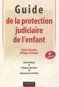 Guide de la protection judiciaire de l'enfant : cadre juridique, pratiques éducatives, enjeux pour les familles