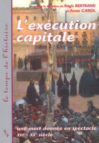 L'exécution capitale : une mort donnée en spectacle : XVIe-XXe siècle