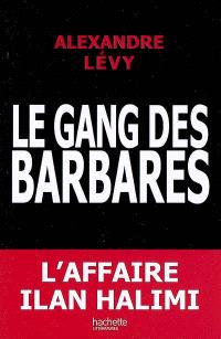 Le gang des barbares : chronique d'un fiasco policier : l'affaire Ilan Halimi