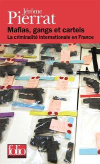 Mafias, gangs et cartels : la criminalité internationale en France