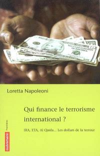 Qui finance le terrorisme international ? : IRA, ETA, Al Qaida... les dollars de la terreur