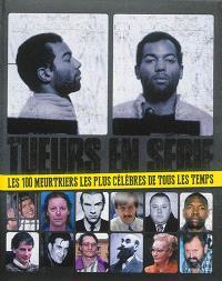 Tueurs en série : les 100 meurtriers les plus célèbres de tous les temps