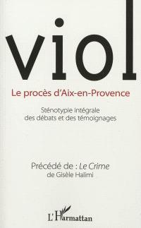 Viol, le procès d'Aix-en-Provence : compte-rendu intégral des débats. Précédé de Le crime