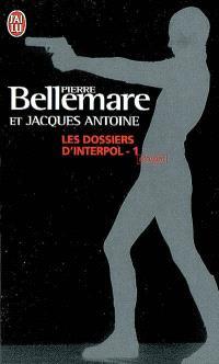 Les dossiers d'Interpol. Volume 1