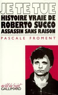 Je te tue : histoire vraie de Roberto Succo, assassin sans raison